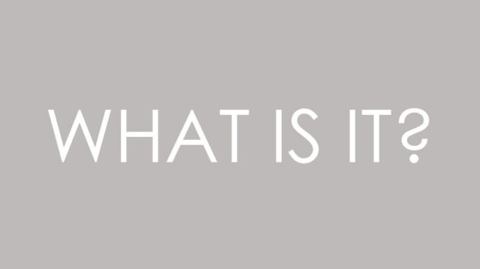 What It Is - So Now What?