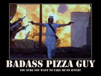 Bad Ass Hard Core Pizza Guy